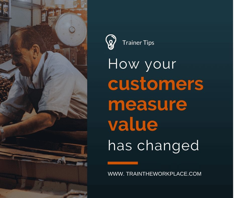 Trainer Tip How Your Customers Measure Value Has Changed