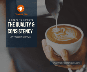 5 Steps To Improve Quality And Consistency